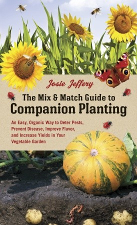 The Mix and Match Guide to Companion Planting by Josie Jeffery