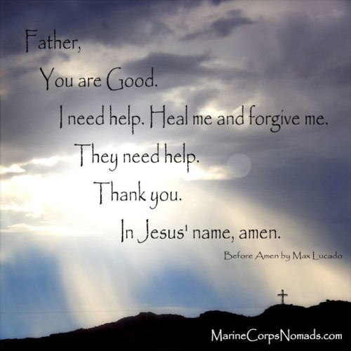 Father, you are good. I need help. Heal me and forgive me. They need help. Thank you. In Jesus' name, amen.