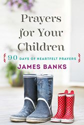 Prayers for Your Children by James Banks