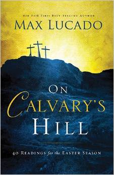 On Calvary's Hill by Max Lucado
