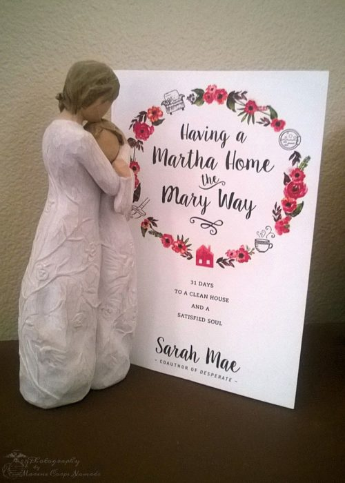 Having a Martha Home the Mary Way: 31 Days to a Clean House and a Satisfied Soul by Sarah Mae